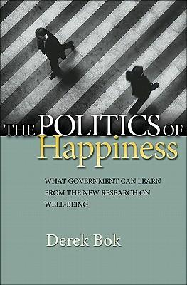 The Politics of Happiness By Bok, Derek