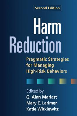 Harm Reduction By Marlatt, G. Alan (EDT)/ Larimer, Mary E. (EDT)/ Witkiewitz, Katie (EDT)