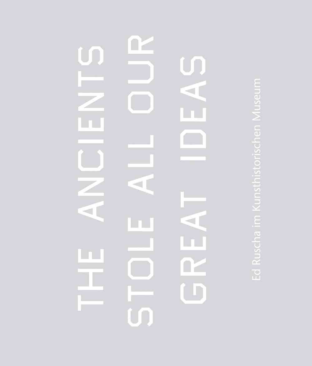 The Ancients Stole All Our Great Ideas By Ruscha, Ed (CON)/ Haag, Sabine